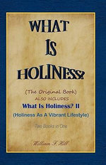 What Is Holiness? - William F Hill