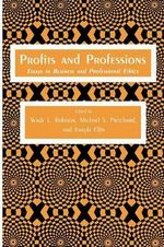 Profits and Professions : Essays in Business and Professional Ethics - Wade L. Robison