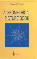 A Geometrical Picture Book : Mathematics, Physics, Chemistry, Biology and Astro... - Burkard Polster
