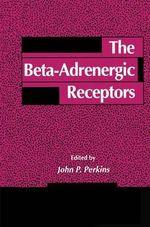 The Beta-adrenergic Receptors : The Receptors - John P. Perkins