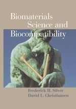 Biomaterials Science and Biocompatibility : An Integrated Approach - Frederick H. Silver