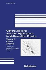 Clifford Algebras and their Applications in Mathematical Physics : Clifford Analysis v. 2