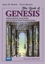 The Book of Genesis : Exploring Realistic Neural Models with the General Neural Simulation System - James M. Bower