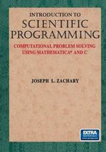 Introduction to Scientific Programming : Computational Problem Solving Using Mathematica(R) and C - Joseph L. Zachary