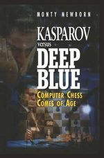 Kasparov Versus Deep Blue : Computer Chess Comes of Age - Monty Newborn