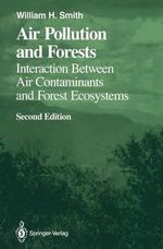 Air Pollution and Forests : Interactions Between Air Contaminants and Forest Ecosystems - William H. Smith