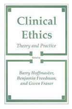 Clinical Ethics : Theory and Practice - Barry Hoffmaster