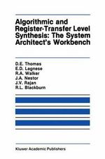Algorithmic and Register-Transfer Level Synthesis: The System Architect's Workbench : The System Architect's Workbench - Donald E. Thomas