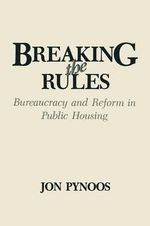 Breaking the Rules : Bureaucracy and Reform in Public Housing - Jon Pynoos