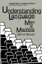 Understanding Language : Man or Machine - John A. Moyne