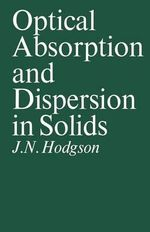 Optical Absorption and Dispersion in Solids - John Noel. Hodgson