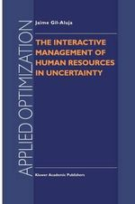The Interactive Management of Human Resources in Uncertainty : Pretopological and Topological Uncertainty Researc... - Jaime Gil-Aluja