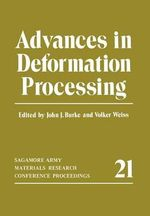 Advances in Deformation Processing : Sagamore Army Materials Research Conference Proceedings - John J. Burke
