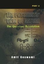 The Physicists' View of Nature: Part 2 : The Quantum Revolution - Amit Goswami