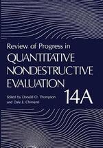 Review of Progress in Quantitative Nondestructive Evaluation : Volume 14a / 14b