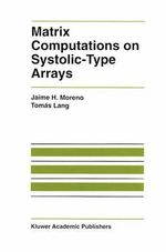 Matrix Computations on Systolic-Type Arrays : The Springer International Series in Engineering and Computer Science - Jaime Moreno