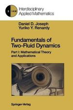 Fundamentals of Two-Fluid Dynamics : Part I: Mathematical Theory and Applications - Daniel D. Joseph