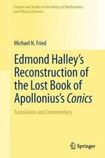 Edmond Halley's Reconstruction of the Lost Book of Apollonius's Conics : Sources and Studies in the History of Mathematics and Physical Sciences - Michael N. Fried