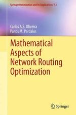 Mathematical Aspects of Network Routing Optimization : Theory, Algorithms, and Applications - Carlos A.S. Oliveira