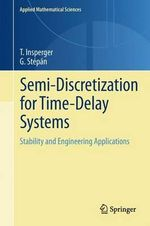 Semi-discretization for Time-delay Systems : Stability and Engineering Applications - Tamas Insperger