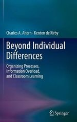 Beyond Individual Differences : Organizing Processes, Information Overload, and Classroom Learning - Charles A. Ahern