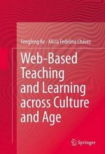 Web-Based Teaching and Learning Across Culture and Age : The Realities of Online Teaching - Fengfeng Ke