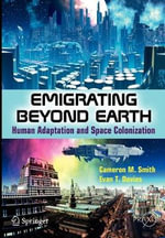 Emigrating Beyond Earth : Human Adaptation and Space Colonization - Cameron M. Smith