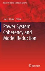 Coherency and Model Reduction of Large Power Systems : Modeling, Analysis, and Control