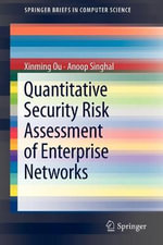 Quantitative Security Risk Assessment of Enterprise Networks 2012 : Advances in Information Security - Xinming Ou