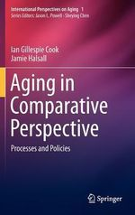 Aging in Comparative Perspective 2012 : Processes and Policies - Ian Gillespie Cook