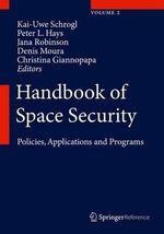 Handbook of Space Security 2013 : Policies, Applications and Programs