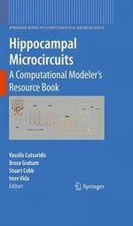 Hippocampal Microcircuits : A Computational Modeler's Resource Book