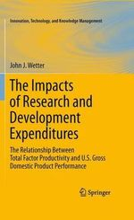 The Impacts of Research and Development Expenditures : The Relationship Between Total Factor Productivity and U.S. Gross Domestic Product Performance - John J. Wetter