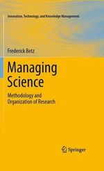 Managing Science : Methodology and Organization of Research - Frederick Betz