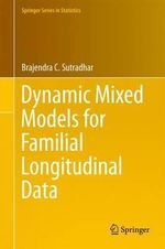Dynamic Mixed Models for Familial Longitudinal Data : Proceedings of the 10th International Workshop in ... - Brajendra C. Sutradhar