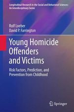 Young Homicide Offenders and Victims : ..That's Nearly All of Us - Rolf Loeber