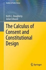 The Calculus of Consent and Constitutional Design : Best Cases V - Keith L. Dougherty
