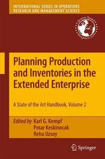 Planning Production and Inventories in the Extended Enterprise : Everything You Need to Know to Succeed as a Produc...