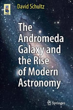 The Andromeda Galaxy and the Rise of Modern Astronomy : Astronomers' Universe - David Schultz