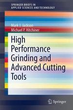 High Performance Grinding and Advanced Cutting Tools - Mark J. Jackson