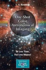 One-Shot Color Astronomical Imaging : In Less Time, for Less Money! - L. A. Kennedy