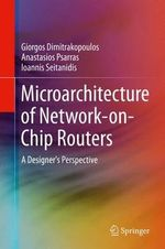 Microarchitecture of Network-on-Chip Routers : A Designer's Perspective - Giorgos Dimitrakopoulos