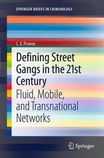 Defining Street Gangs in the 21st Century : Fluid, Mobile, and Transnational Networks - C. E. Prowse