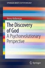 The Discovery of God : A Psychoevolutionary Perspective - Henry Kellerman