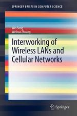 Interworking of Wireless LANs and Cellular Networks - Wei Song