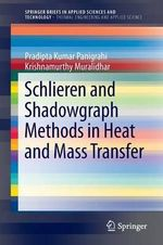 Schlieren and Shadowgraph Methods in Heat and Mass Transfer - Pradipta Kumar Panigrahi