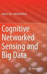Cognitive Networked Sensing : An Interdisciplinary Perspective - Robert Caiming Qiu