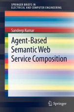 Agent-based Semantic Web Service Composition : Springerbriefs in Electrical and Computer Engineering - Sandeep Kumar