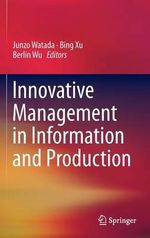 Innovative Management in Information and Production : An Integrated Approach to Supply Chain Management ...