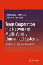 Team Cooperation in a Network of Multi-Vehicle Unmanned Systems - Elham Semsar-Kazerooni